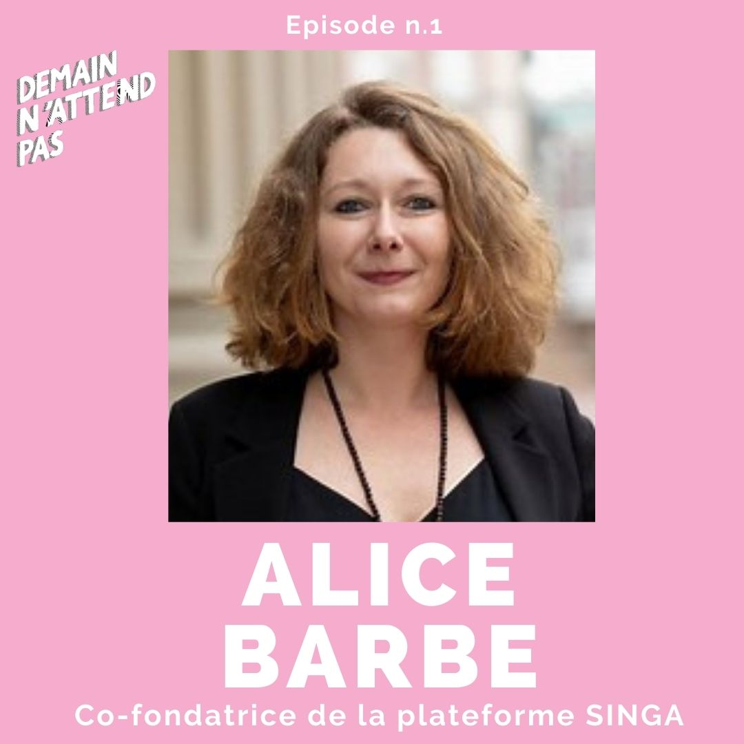 Podcast - Alice Barbe - Singa - Demain n'attend pas
