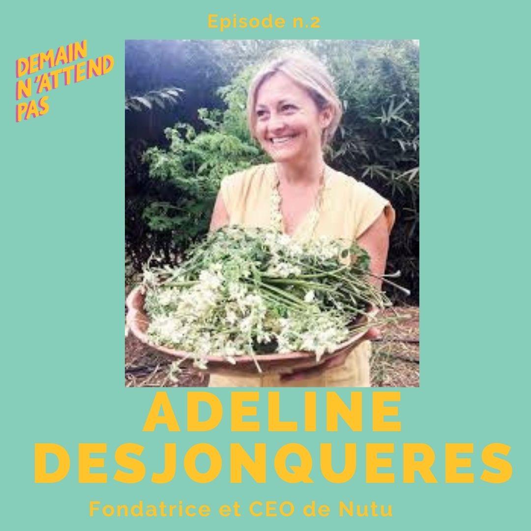 Podcast - Adeline Desjonqueres - Nutu - cosmétiques - Demain n'attend pas
