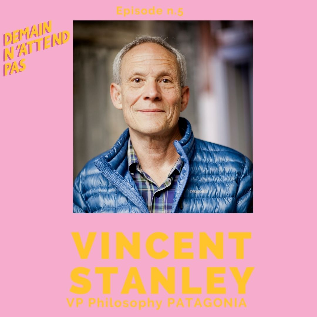 Podcast - Vincent Stanley - mode - patagonia - Demain n'attend pas