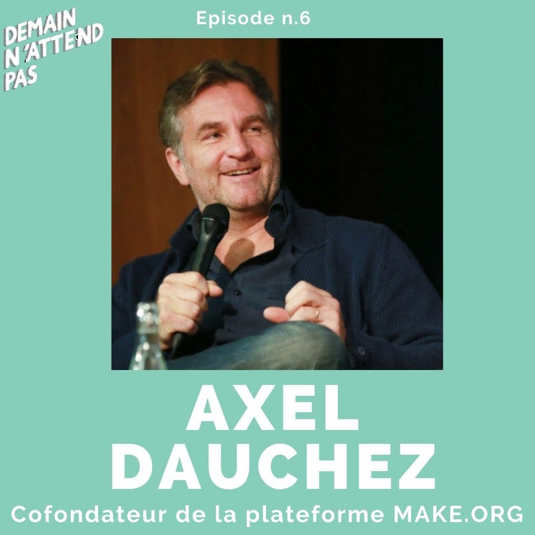 Podcast - Axel Dauchez - Make.org - Demain n'attend pas