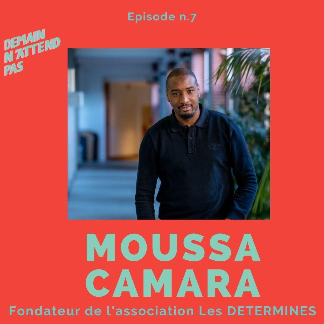 Podcast - Moussa Camara - Les déterminés - Demain n'attend pas