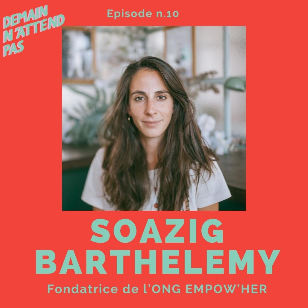 Podcast - Soazig Barthélémy - Entrepreneuriat féminin - Demain n'attend pas